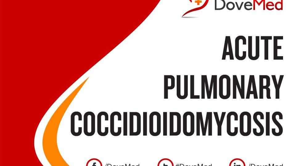 Acute Pulmonary Coccidioidomycosis