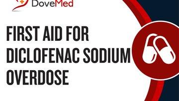First Aid for Diclofenac Sodium Overdose.