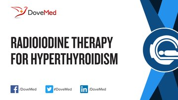 Radioiodine (I-131) Therapy for Hyperthyroidism.